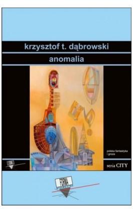 Anomalia - Krzysztof T. Dąbrowski - Ebook - 978-83-64974-77-9