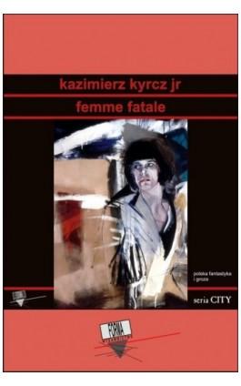 Femme fatale - Kazimierz Kyrcz Jr - Ebook - 978-83-64974-11-3