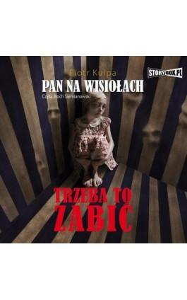 Pan na Wisiołach Tom 3 Trzeba to zabić - Piotr Kulpa - Audiobook - 978-83-7927-653-0