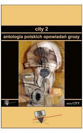 City 2. Antologia polskich opowiadań grozy - Praca zbiorowa - Ebook - 978-83-63316-01-3