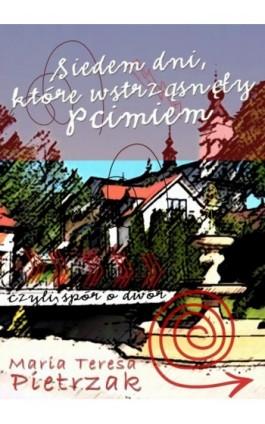 Siedem dni, które wstrząsnęły Pcimiem - Maria Teresa Pietrzak - Ebook - 978-83-7859-068-2