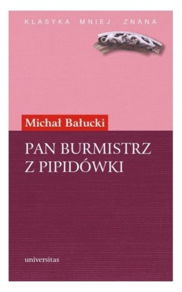 Pan Burmistrz z Pipidówki. Powieść z życia autonomicznego Galicji - Michał Bałucki - Ebook - 978-83-242-1118-0