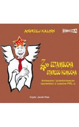 Ze sztambucha starego komucha - Andrzej Kalinin - Audiobook - 978-83-7927-078-1