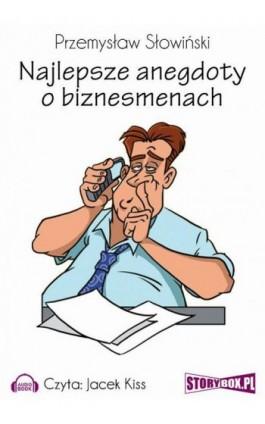 Najlepsze anegdoty o biznesmenach - Przemysław Słowiński - Audiobook - 978-83-7927-096-5