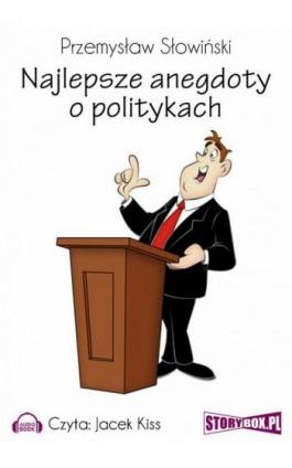 Najlepsze anegdoty o politykach - Przemysław Słowiński - Audiobook - 978-83-7927-124-5