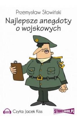 Najlepsze anegdoty o wojskowych - Przemysław Słowiński - Audiobook - 978-83-7927-144-3