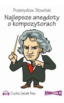 Najlepsze anegdoty o kompozytorach - Przemysław Słowiński - Audiobook - 978-83-7927-112-2