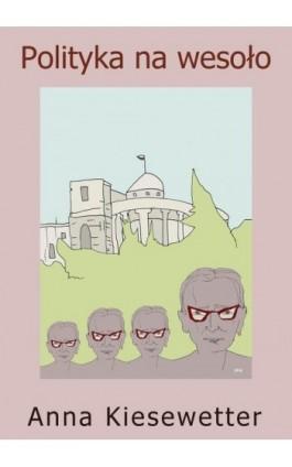 Polityka na wesoło - Anna Kiesewetter - Ebook - 978-83-7859-446-8