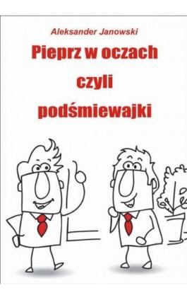 Pieprz w oczach, czyli podśmiewajki - Aleksander Janowski - Ebook - 978-83-7900-334-1