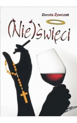 (Nie)święci - Dorota Żywczak - Ebook - 978-83-790-0558-1