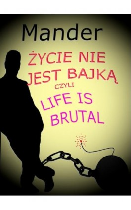 Życie nie jest bajką czyli Life is brutal - Mander - Ebook - 978-83-7859-729-2