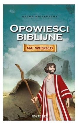 Opowieści biblijne na wesoło - Artur Niesłuszny - Ebook - 978-83-7942-726-0
