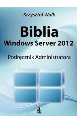 Biblia Windows Server 2012 - Krzysztof Wołk - Ebook - 978-83-63548-08-7