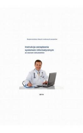 Instrukcja zarządzania systemem informatycznym ze wzorami dokumentów - Paulina Wójcik-Lulka - Ebook - 978-83-269-2495-8