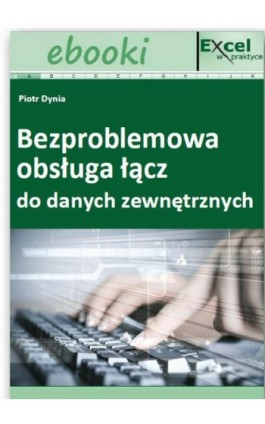 Bezproblemowa obsługa łącz do danych zewnętrznych - Praca zbiorowa - Ebook - 978-83-7677-915-7