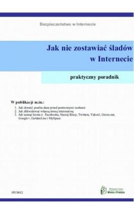 Jak nie zostawiać śladów w Internecie - Praca zbiorowa - Ebook - 978-83-269-1879-7