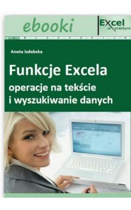 Funkcje Excela - operacje na tekście i wyszukiwanie danych - Praca zbiorowa - Ebook - 978-83-7677-921-8