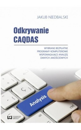 Odkrywanie CAQDAS. Wybrane bezpłatne programy komputerowe wspomagające analizę danych jakościowych - Jakub Niedbalski - Ebook - 978-83-7525-881-3