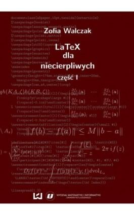 LaTeX dla niecierpliwych. Część pierwsza. Wydanie drugie (poprawione i uzupełnione) - Zofia Walczak - Ebook - 978-83-7969-066-4