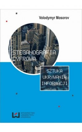 Steganografia cyfrowa. Sztuka ukrywania informacji - Volodymyr Mosorov - Ebook - 978-83-7969-082-4