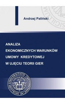 Analiza ekonomicznych warunków umowy kredytowej w ujęciu teorii gier - Andrzej Paliński - Ebook - 978-83-7875-081-9