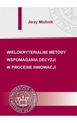 Wielokryterialne metody wspomagania decyzji w procesie innowacji - Jerzy Michnik - Ebook - 978-83-7875-082-6