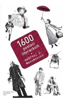 1600 postaci literackich - Andrzej Makowiecki - Ebook - 978-83-01-16719-6