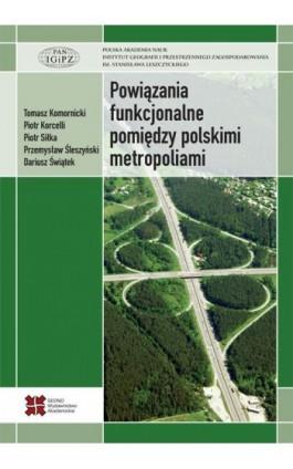 Powiązania funkcjonalne pomiędzy polskimi metropoliami - Tomasz Komornicki - Ebook - 978-83-63354-86-2