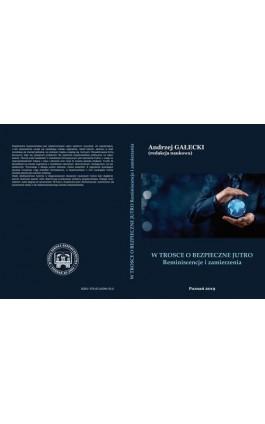 W TROSCE O BEZPIECZNE JUTRO Reminiscencje i zamierzenia - Ebook - 978-83-65096-92-0