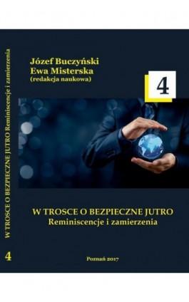 W TROSCE O BEZPIECZNE JUTRO Reminiscencje i zamierzenia t.4 - Ebook - 978-83-65096-63-0