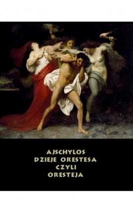 Dzieje Orestesa, czyli Oresteja - Ajschylos - Ebook - 978-83-7950-781-8