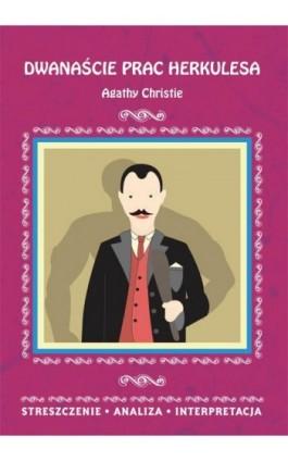 Dwanaście prac Herkulesa Agathy Christie. Streszczenie, analiza, interpretacja - Elżbieta Bator - Ebook - 978-83-8114-791-0