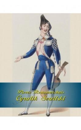 Cyrulik Sewilski - Pierre Beaumarchais - Ebook - 978-83-7950-786-3