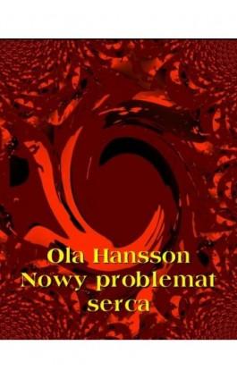 Nowy problemat serca - Ola Hansson - Ebook - 978-83-7950-864-8