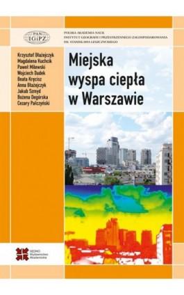 Miejska wyspa ciepła w Warszawie - uwarunkowania klimatyczne i urbanistyczne - Praca zbiorowa - Ebook - 978-83-7963-019-6