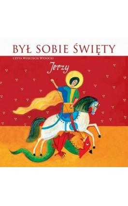 Był sobie Święty Jerzy - Stanisław Matczuk - Audiobook - 978-83-7699-334-8