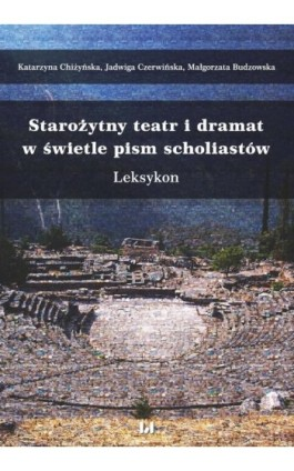 Starożytny teatr i dramat w świetle pism scholiastów - Katarzyna Chiżyńska - Ebook - 978-83-8142-373-1