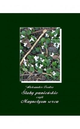 Śluby panieńskie, czyli Magnetyzm serca - Aleksander Fredro - Ebook - 978-83-7950-852-5