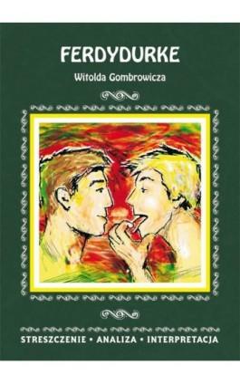 Ferdydurke Witolda Gombrowicza. Streszczenie, analiza, interpretacja - Anna Mądry - Ebook - 978-83-8114-794-1