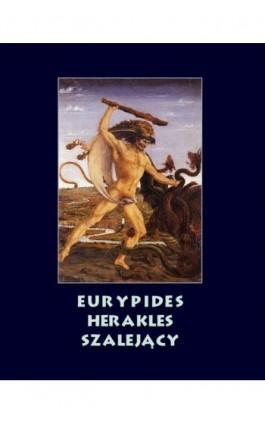 Herakles szalejący - Eurypides - Ebook - 978-83-7950-845-7
