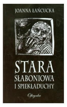 Stara Słaboniowa i spiekładuchy - Joanna Łańcucka - Ebook - 978-83-64307-01-0