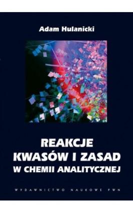 Reakcje kwasów i zasad w chemii analitycznej - Adam Hulanicki - Ebook - 978-83-01-16978-7