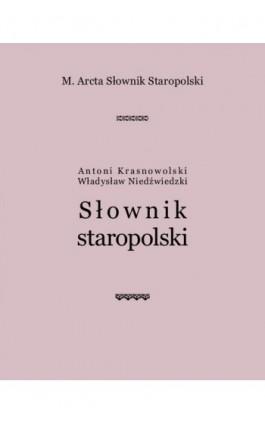 M. Arcta Słownik staropolski - Antoni Krasnowolski - Ebook - 978-83-7950-925-6
