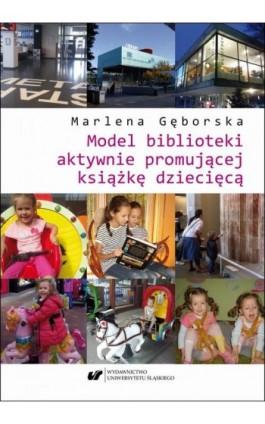 Model biblioteki aktywnie promującej książkę dziecięcą - Marlena Gęborska - Ebook - 978-83-226-3608-4