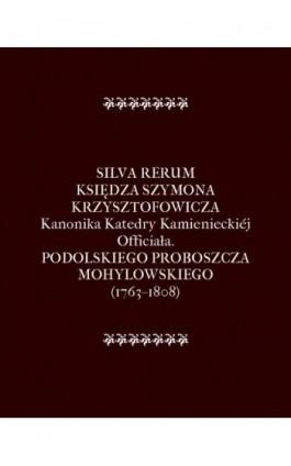 Silva Rerum Księdza Szymona Krzysztofowicza - Szymon Krzysztofowicz - Ebook - 978-83-7950-926-3