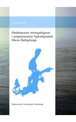 Modelowanie retrospektywne i prognozowanie hydrodynamiki Morza Bałtyckiego - Jan Jędrasik - Ebook - 978-83-7865-190-1