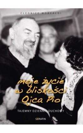 Moje życie w bliskości Ojca Pio - Cleonice Morcaldi - Ebook - 978-83-957717-2-9