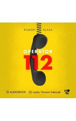 Operator 112. Relacja z centrum ratowania życia - Roman Klasa - Audiobook - 978-83-66520-86-8
