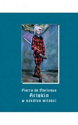 Arlekin w szkółce miłości - Pierre De Marivaux - Ebook - 978-83-7950-933-1