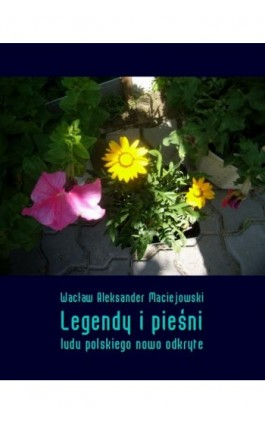 Legendy i pieśni ludu polskiego nowo odkryte - Wacław Aleksander Maciejowski - Ebook - 978-83-7950-930-0